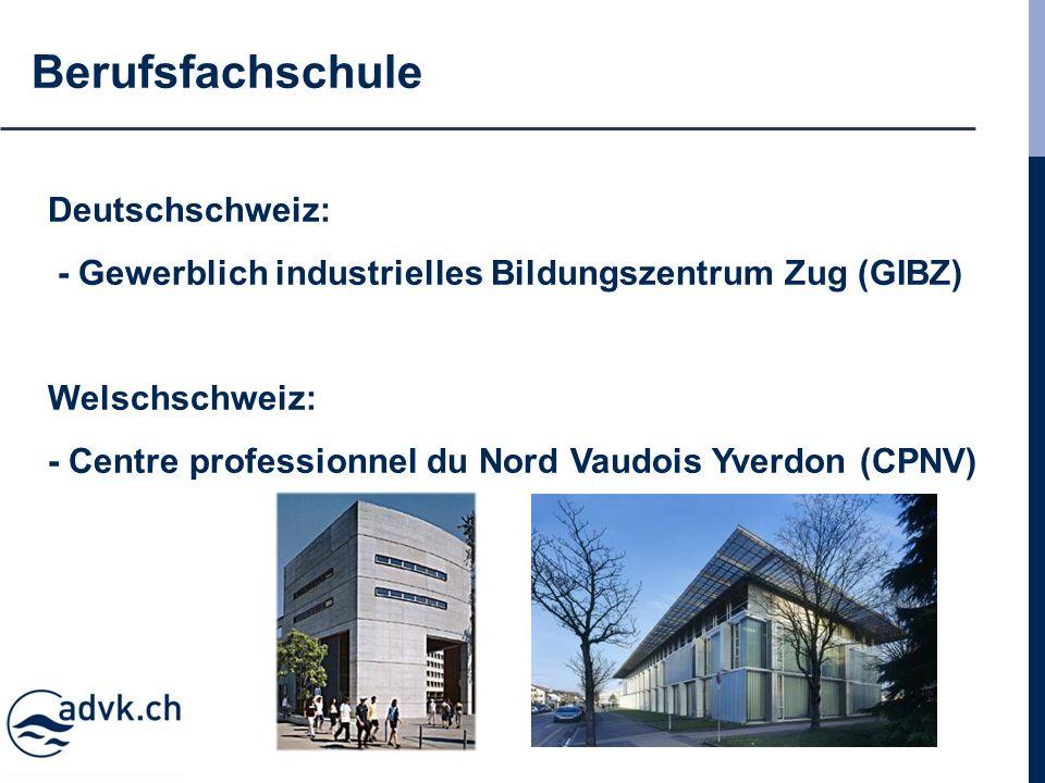 Berufsfachschule Deutschschweiz: - Gewerblich industrielles Bildungszentrum Zug (GIBZ) Welschschweiz: - Centre professionnel du Nord Vaudois Yverdon (CPNV)