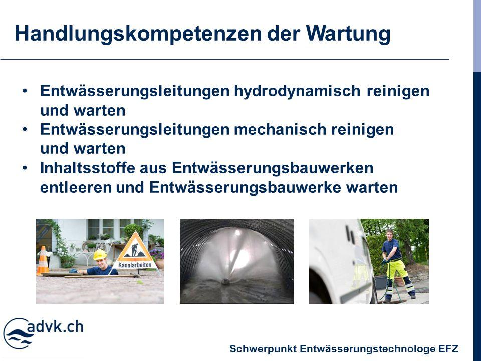 Handlungskompetenzen der Wartung Entwässerungsleitungen hydrodynamisch reinigen und warten Entwässerungsleitungen mechanisch reinigen und warten Inhaltsstoffe aus Entwässerungsbauwerken entleeren und Entwässerungsbauwerke warten Schwerpunkt Entwässerungstechnologe EFZ