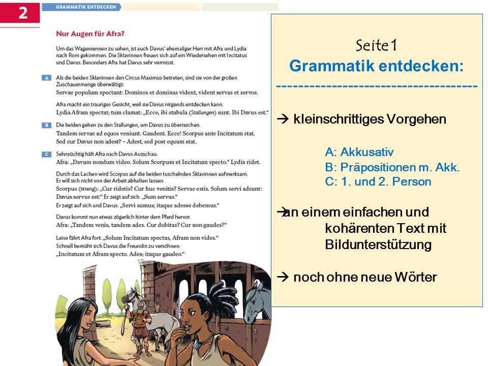 Seite 1 Grammatik entdecken: -------------------------------------  kleinschrittiges Vorgehen A: Akkusativ B: Präpositionen m.