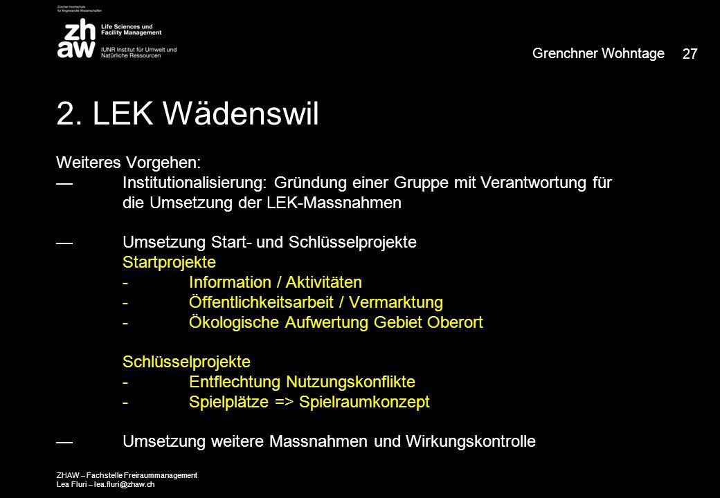 2. LEK Wädenswil Weiteres Vorgehen: — Institutionalisierung: Gründung einer Gruppe mit Verantwortung für die Umsetzung der LEK-Massnahmen — Umsetzung
