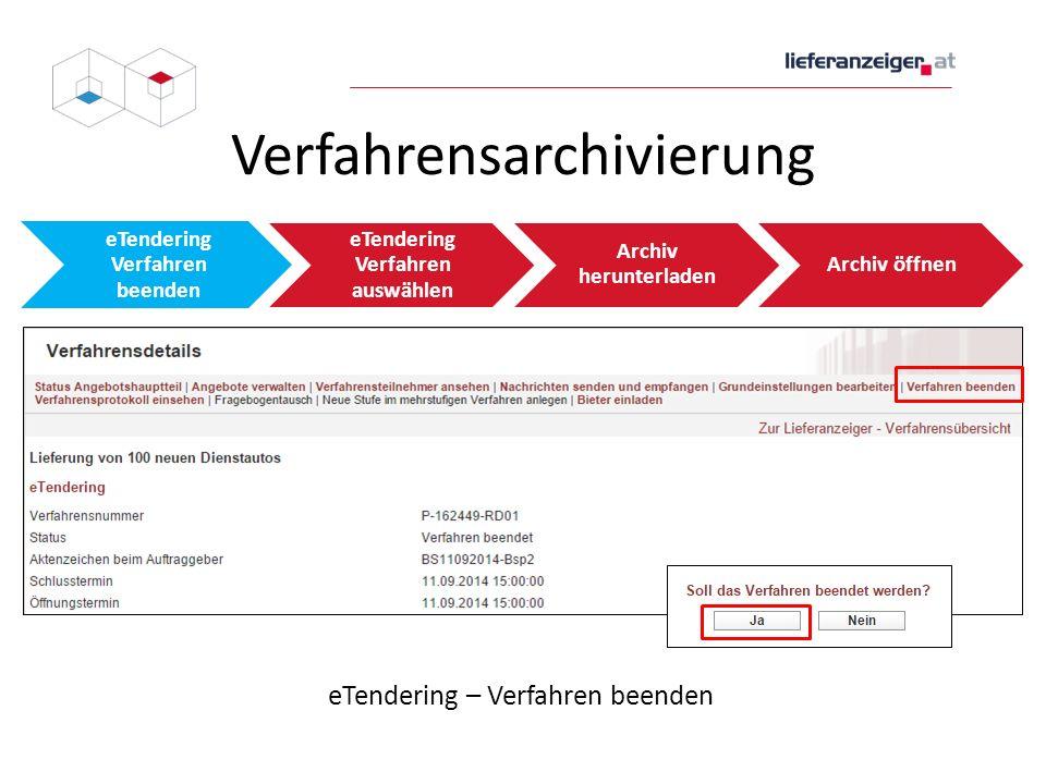 Verfahrensarchivierung eTendering Verfahren beenden eTendering Verfahren auswählen Archiv herunterladen Archiv öffnen eTendering – Verfahren beenden