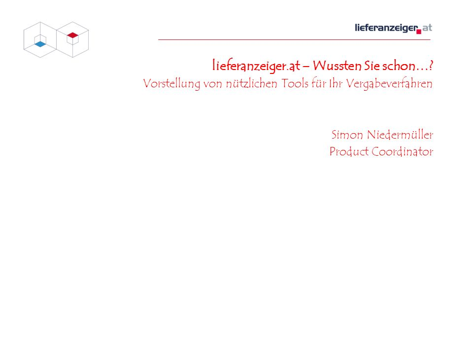 lieferanzeiger.at – Wussten Sie schon…? Vorstellung von nützlichen Tools für Ihr Vergabeverfahren Simon Niedermüller Product Coordinator