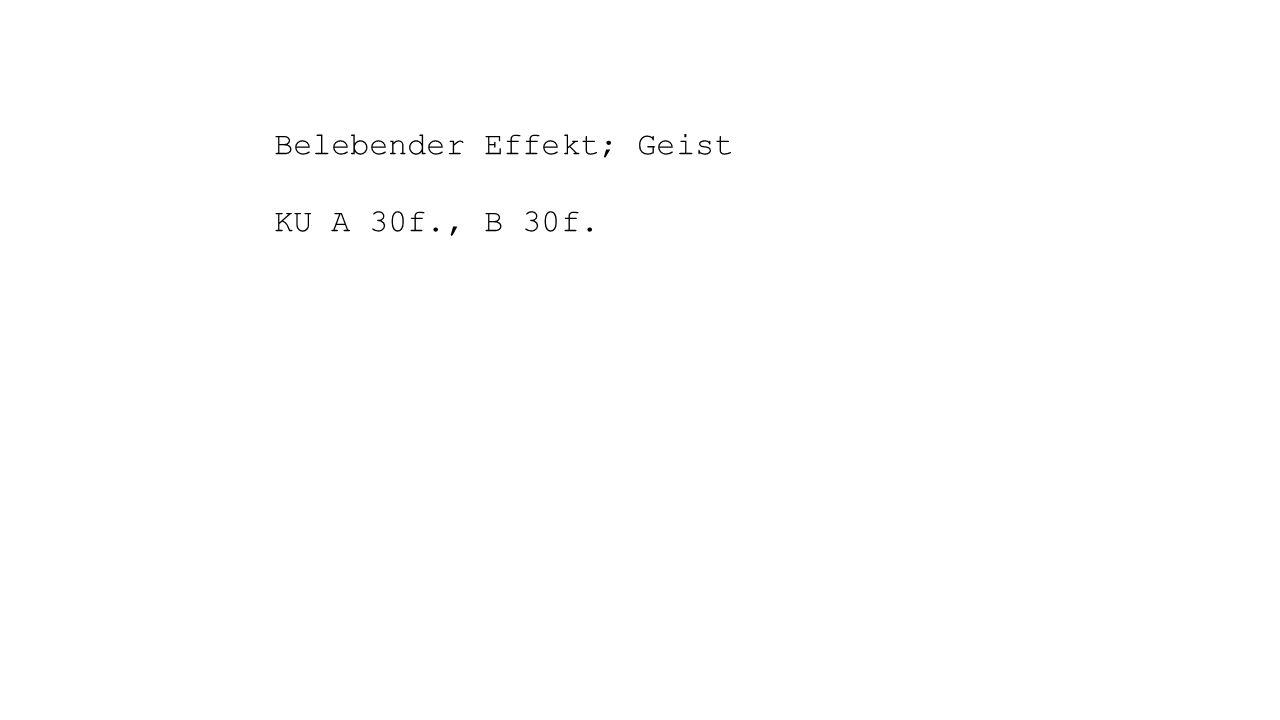 Belebender Effekt; Geist KU A 30f., B 30f.
