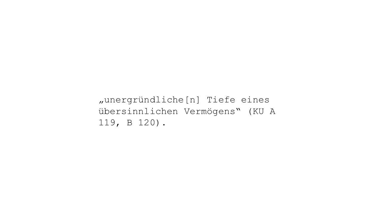 """""""unergründliche[n] Tiefe eines übersinnlichen Vermögens (KU A 119, B 120)."""