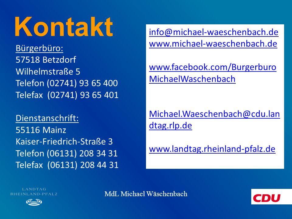 Kontakt Bürgerbüro: 57518 Betzdorf Wilhelmstraße 5 Telefon (02741) 93 65 400 Telefax (02741) 93 65 401 Dienstanschrift: 55116 Mainz Kaiser-Friedrich-Straße 3 Telefon (06131) 208 34 31 Telefax (06131) 208 44 31 MdL Michael Wäschenbach info@michael-waeschenbach.de www.michael-waeschenbach.de www.facebook.com/Burgerburo MichaelWaschenbach Michael.Waeschenbach@cdu.lan dtag.rlp.de www.landtag.rheinland-pfalz.de www.landtag.rheinland-pfalz.de 3 1