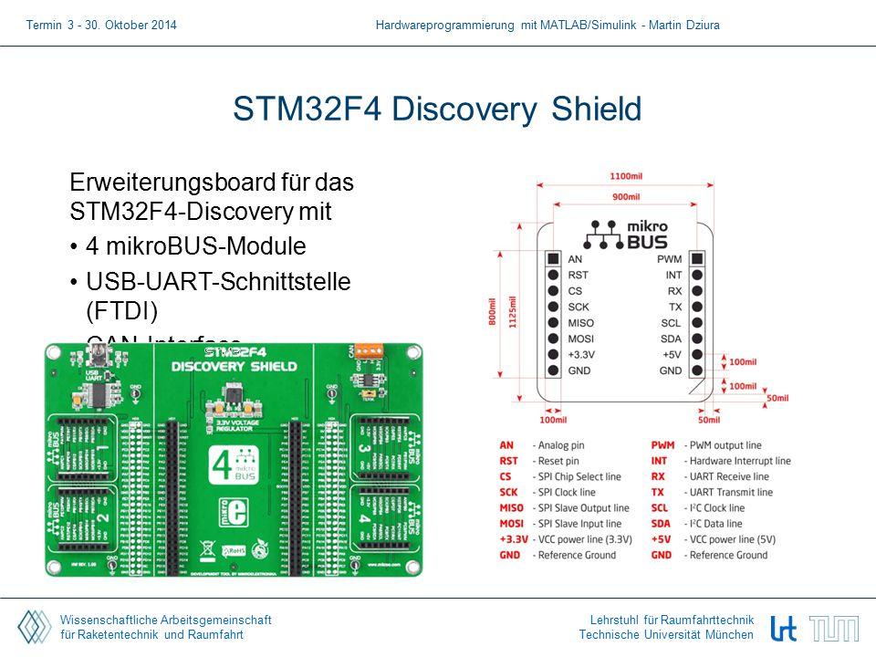 Wissenschaftliche Arbeitsgemeinschaft für Raketentechnik und Raumfahrt Lehrstuhl für Raumfahrttechnik Technische Universität München STM32F4 Discovery Shield Termin 3 - 30.