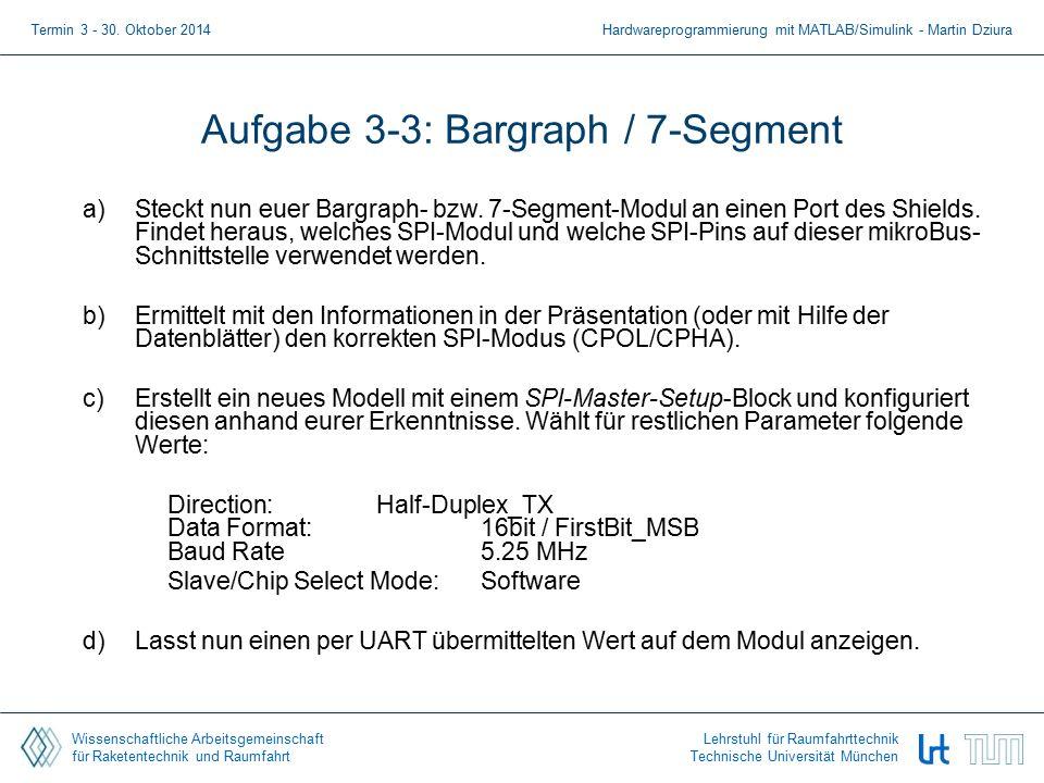 Wissenschaftliche Arbeitsgemeinschaft für Raketentechnik und Raumfahrt Lehrstuhl für Raumfahrttechnik Technische Universität München Aufgabe 3-3: Bargraph / 7-Segment a)Steckt nun euer Bargraph- bzw.