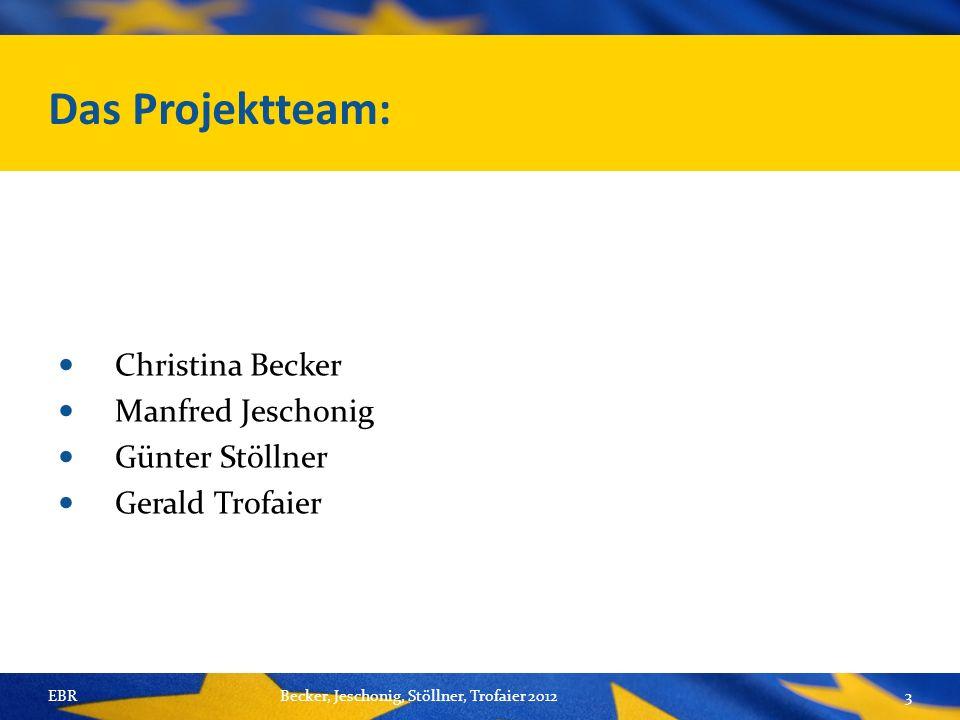 Das Projektteam: Christina Becker Manfred Jeschonig Günter Stöllner Gerald Trofaier EBRBecker, Jeschonig, Stöllner, Trofaier 20123