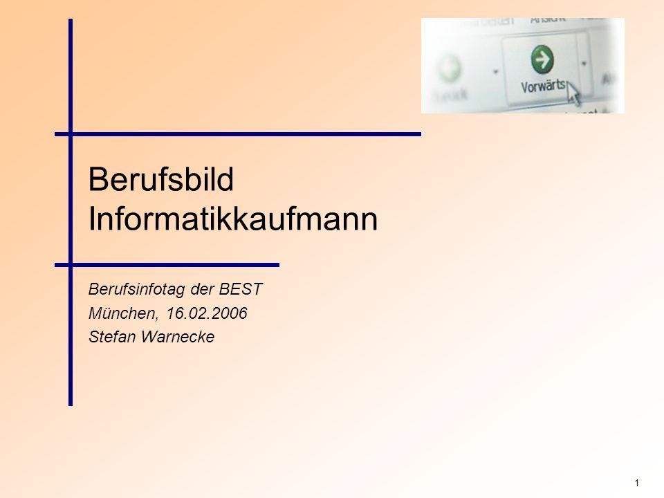 1 Berufsbild Informatikkaufmann Berufsinfotag der BEST München, 16.02.2006 Stefan Warnecke