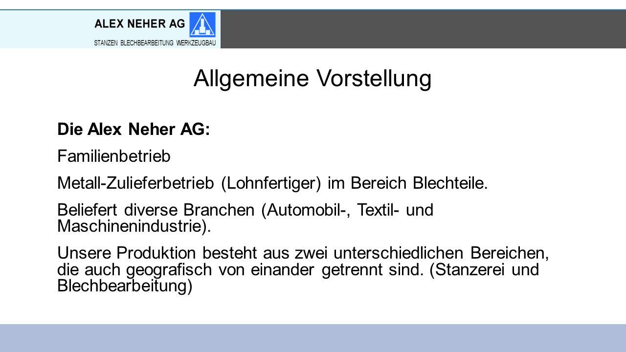 Allgemeine Vorstellung Die Alex Neher AG: Familienbetrieb Metall-Zulieferbetrieb (Lohnfertiger) im Bereich Blechteile.