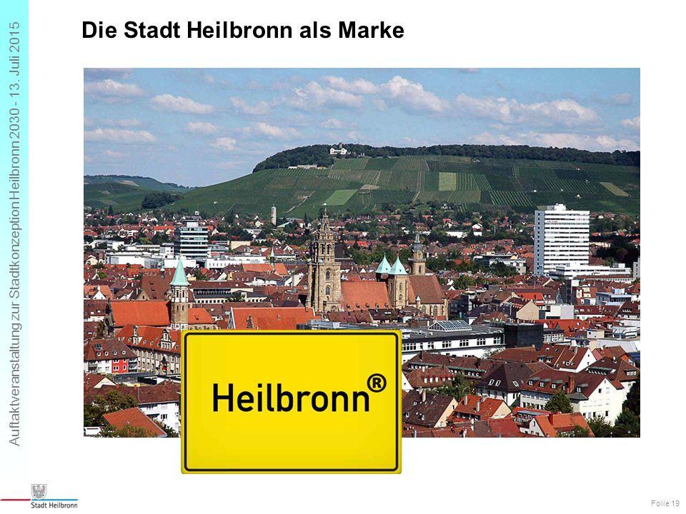Auftaktveranstaltung zur Stadtkonzeption Heilbronn 2030 - 13. Juli 2015 Die Stadt Heilbronn als Marke Folie 19