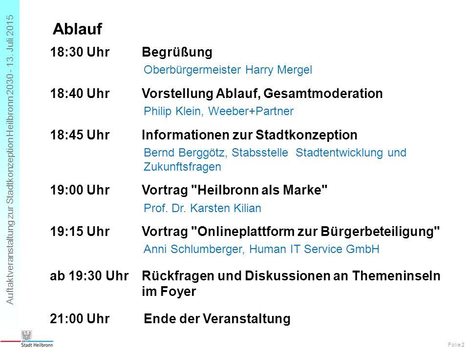 Auftaktveranstaltung zur Stadtkonzeption Heilbronn 2030 - 13. Juli 2015 18:30 UhrBegrüßung Oberbürgermeister Harry Mergel 18:40 UhrVorstellung Ablauf,