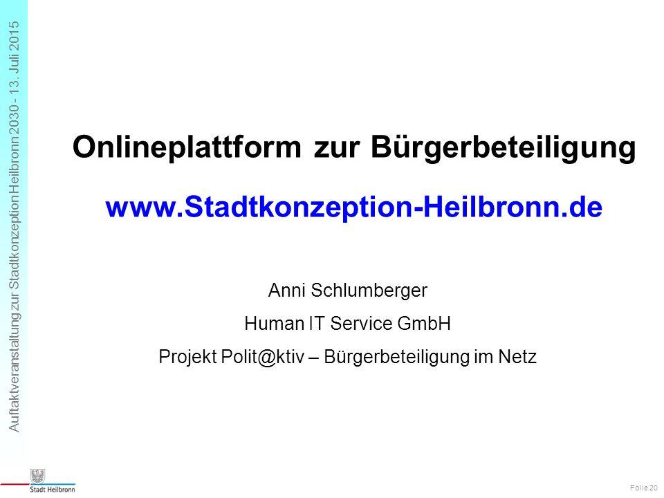 Auftaktveranstaltung zur Stadtkonzeption Heilbronn 2030 - 13. Juli 2015 Onlineplattform zur Bürgerbeteiligung Anni Schlumberger Human IT Service GmbH