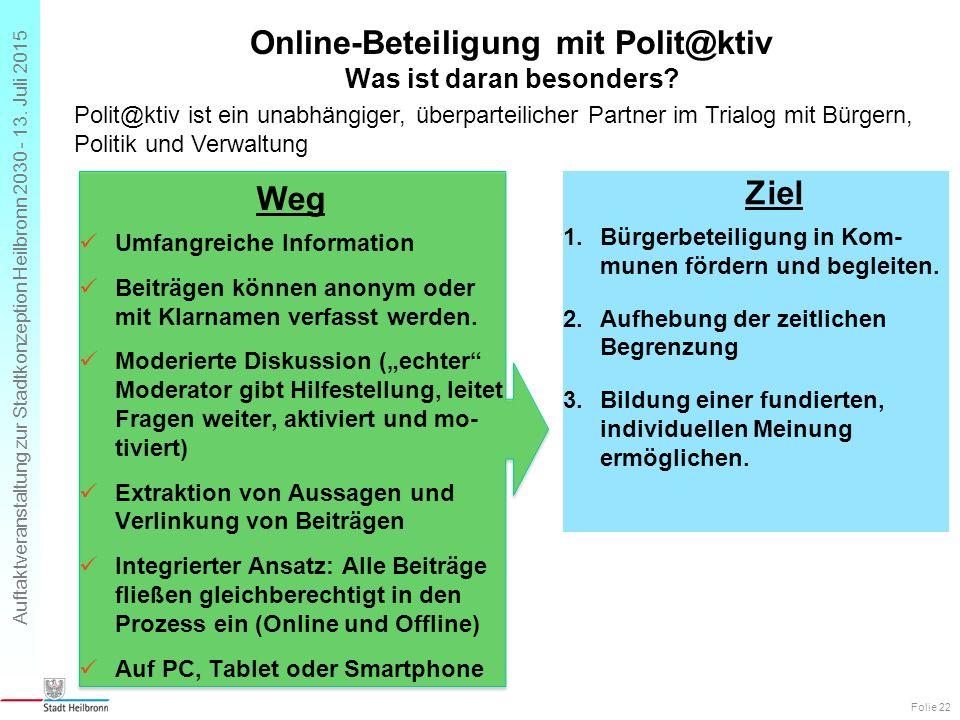 Auftaktveranstaltung zur Stadtkonzeption Heilbronn 2030 - 13. Juli 2015 Online-Beteiligung mit Polit@ktiv Was ist daran besonders? Ziel 1.Bürgerbeteil