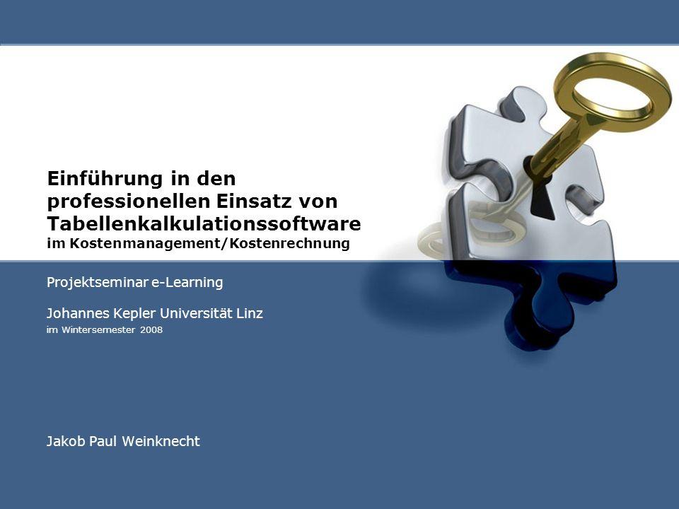 Einführung in den professionellen Einsatz von Tabellenkalkulationssoftware im Kostenmanagement/Kostenrechnung Projektseminar e-Learning Johannes Keple