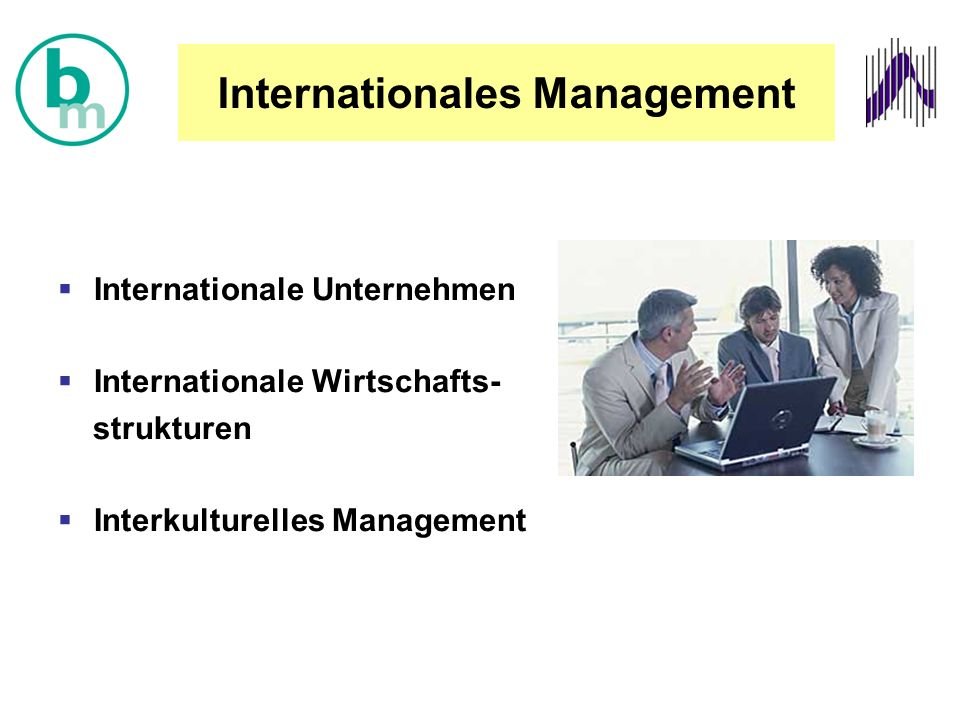 Internationales Management  Internationale Unternehmen  Internationale Wirtschafts- strukturen  Interkulturelles Management