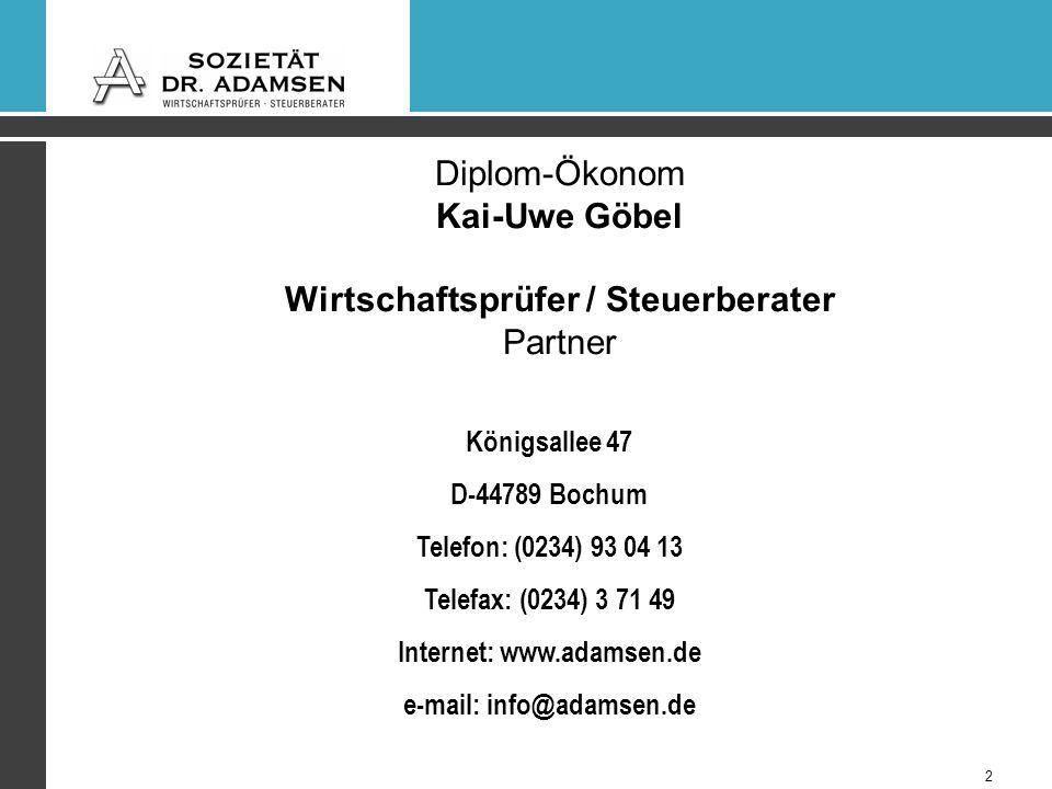 Königsallee 47 D-44789 Bochum Telefon: (0234) 93 04 13 Telefax: (0234) 3 71 49 Internet: www.adamsen.de e-mail: info@adamsen.de Diplom-Ökonom Kai-Uwe Göbel Wirtschaftsprüfer / Steuerberater Partner 2
