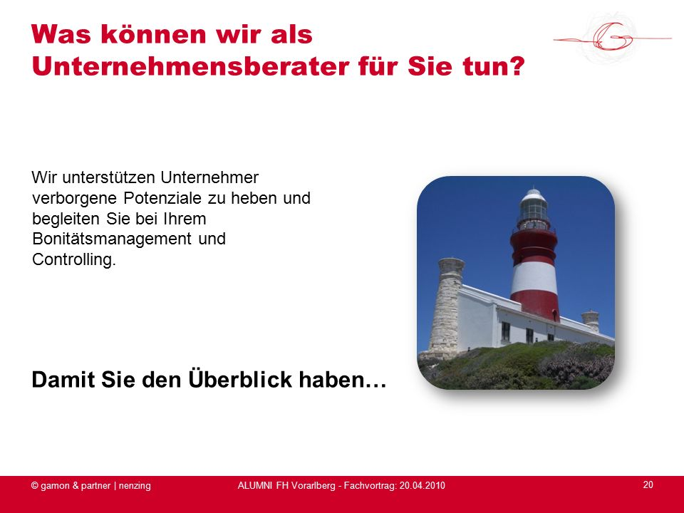 ALUMNI FH Vorarlberg - Fachvortrag: 20.04.2010 Wir unterstützen Unternehmer verborgene Potenziale zu heben und begleiten Sie bei Ihrem Bonitätsmanagement und Controlling.
