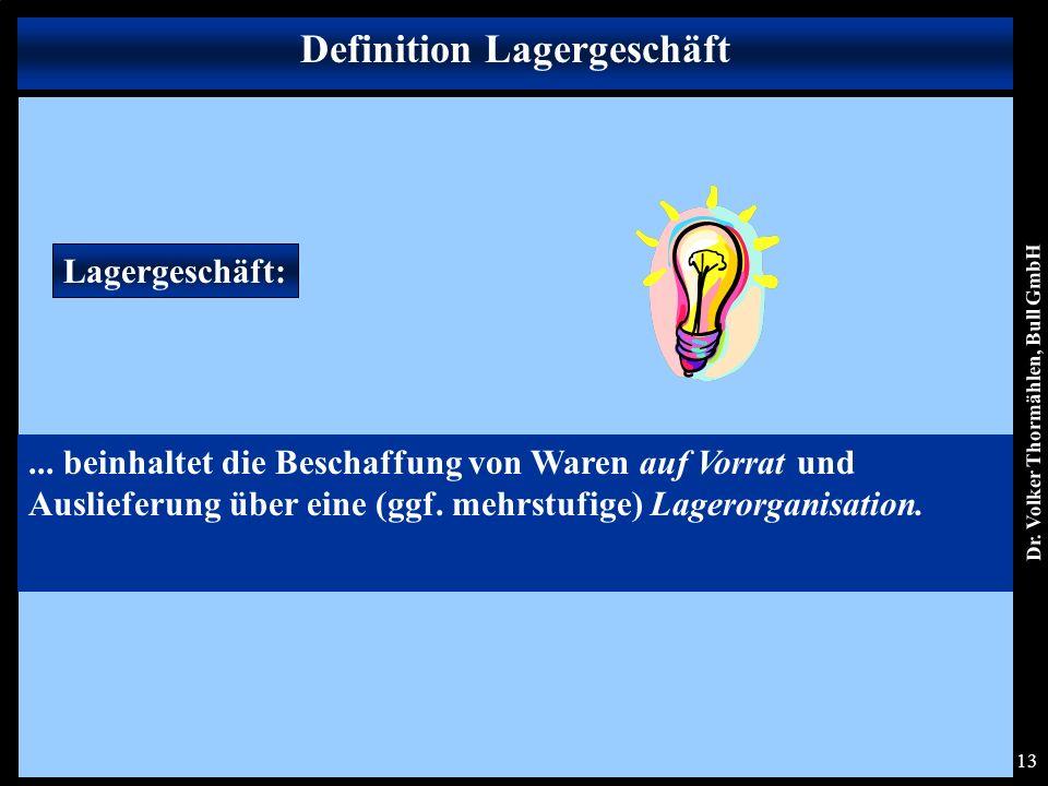 Dr. Volker Thormählen, Bull GmbH 13 Definition Lagergeschäft Lagergeschäft:...