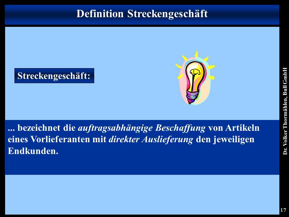 Dr. Volker Thormählen, Bull GmbH 17 Definition Streckengeschäft Streckengeschäft:...