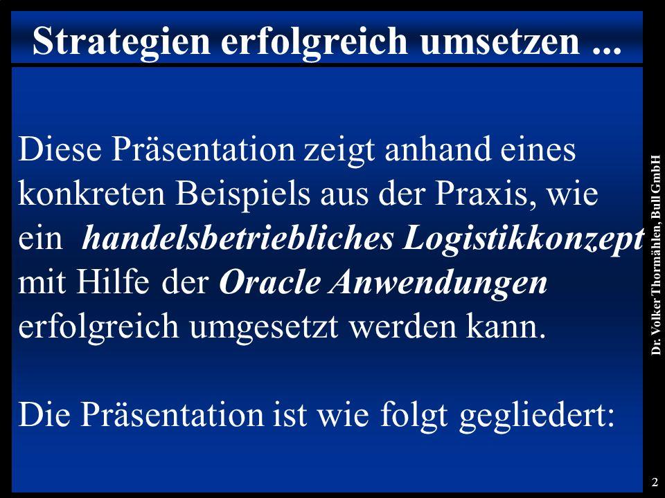 Dr. Volker Thormählen, Bull GmbH 2 Diese Präsentation zeigt anhand eines konkreten Beispiels aus der Praxis, wie ein handelsbetriebliches Logistikkonz