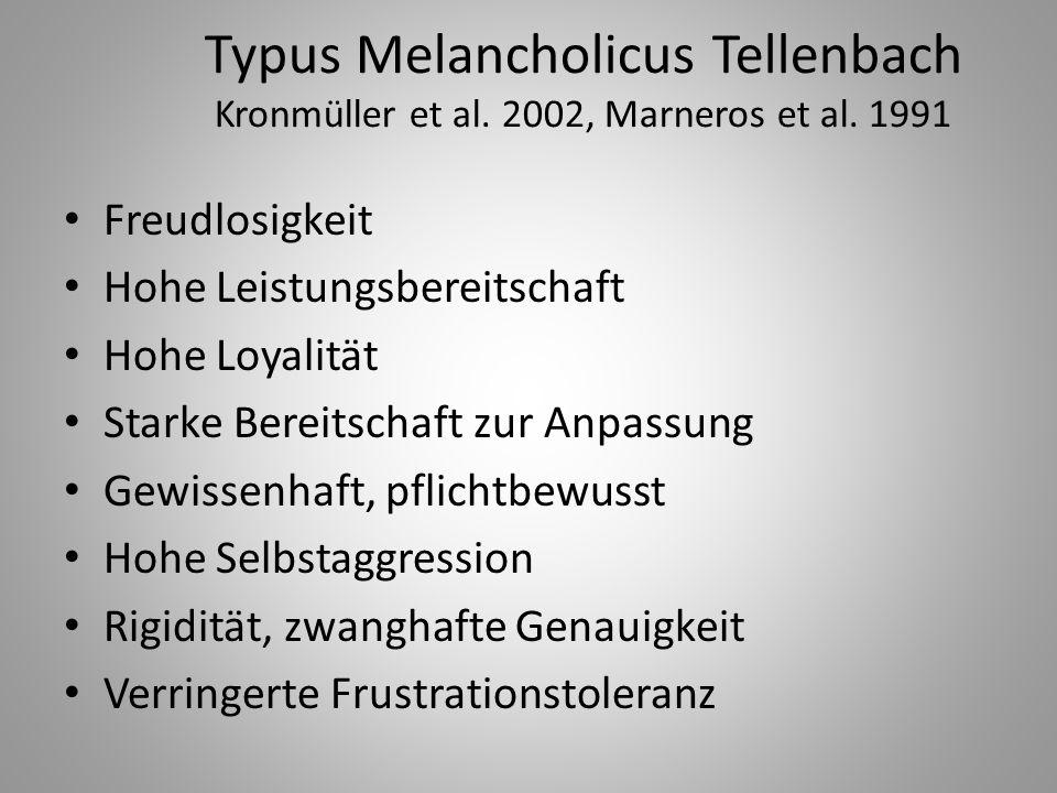 Typus Melancholicus Tellenbach Kronmüller et al. 2002, Marneros et al. 1991 Freudlosigkeit Hohe Leistungsbereitschaft Hohe Loyalität Starke Bereitscha