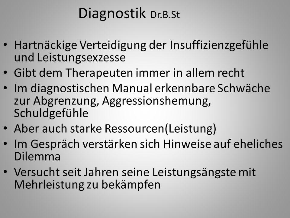 Diagnostik Dr.B.St Hartnäckige Verteidigung der Insuffizienzgefühle und Leistungsexzesse Gibt dem Therapeuten immer in allem recht Im diagnostischen M