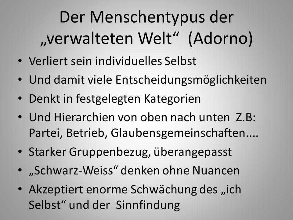 """Der Menschentypus der """"verwalteten Welt"""" (Adorno) Verliert sein individuelles Selbst Und damit viele Entscheidungsmöglichkeiten Denkt in festgelegten"""
