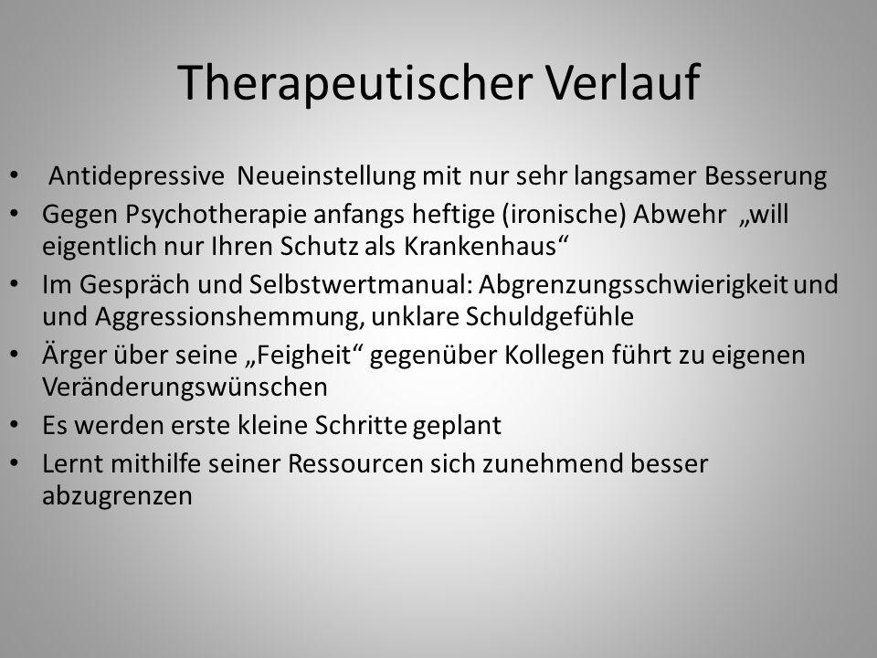 """Therapeutischer Verlauf Antidepressive Neueinstellung mit nur sehr langsamer Besserung Gegen Psychotherapie anfangs heftige (ironische) Abwehr """"will e"""