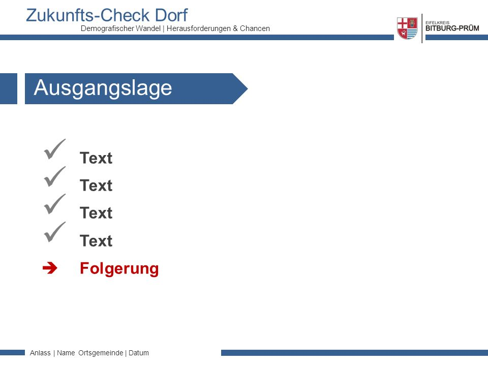Zukunfts-Check Dorf Anlass | Name Ortsgemeinde | Datum Demografischer Wandel | Herausforderungen & Chancen Ausgangslage Text  Folgerung