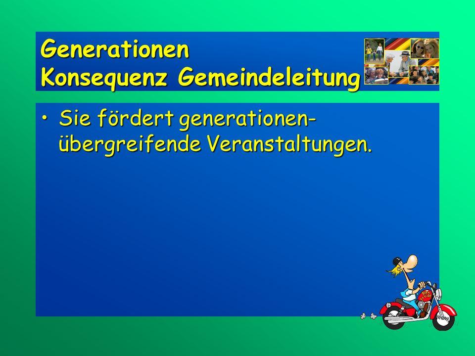 Sie fördert generationen- übergreifende Veranstaltungen.Sie fördert generationen- übergreifende Veranstaltungen.