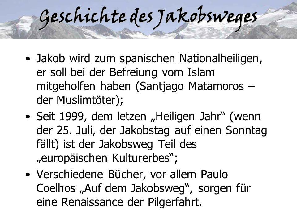 Geschichte des Jakobsweges Jakob wird zum spanischen Nationalheiligen, er soll bei der Befreiung vom Islam mitgeholfen haben (Santjago Matamoros – der