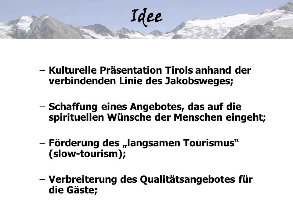 –Kulturelle Präsentation Tirols anhand der verbindenden Linie des Jakobsweges; –Schaffung eines Angebotes, das auf die spirituellen Wünsche der Mensch