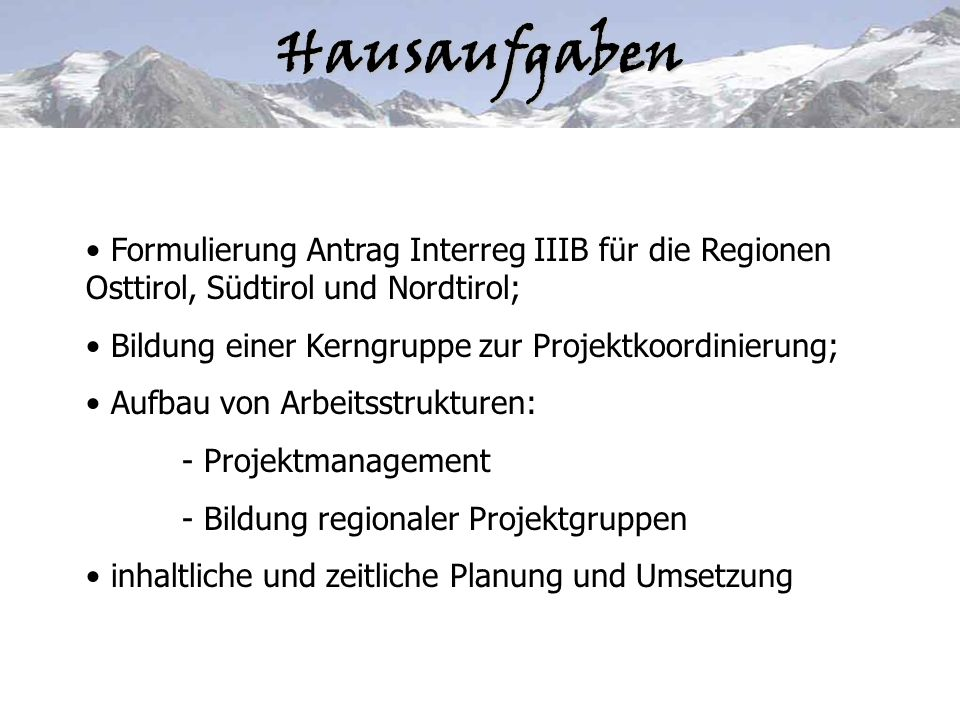 Hausaufgaben Formulierung Antrag Interreg IIIB für die Regionen Osttirol, Südtirol und Nordtirol; Bildung einer Kerngruppe zur Projektkoordinierung; A