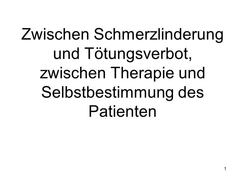 1 Zwischen Schmerzlinderung und Tötungsverbot, zwischen Therapie und Selbstbestimmung des Patienten