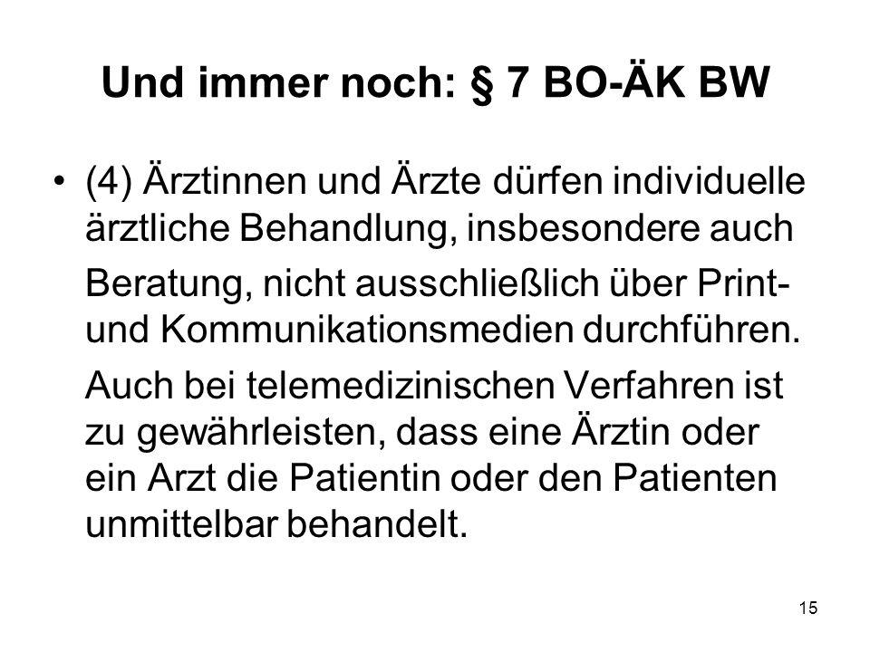 Und immer noch: § 7 BO-ÄK BW (4) Ärztinnen und Ärzte dürfen individuelle ärztliche Behandlung, insbesondere auch Beratung, nicht ausschließlich über Print- und Kommunikationsmedien durchführen.