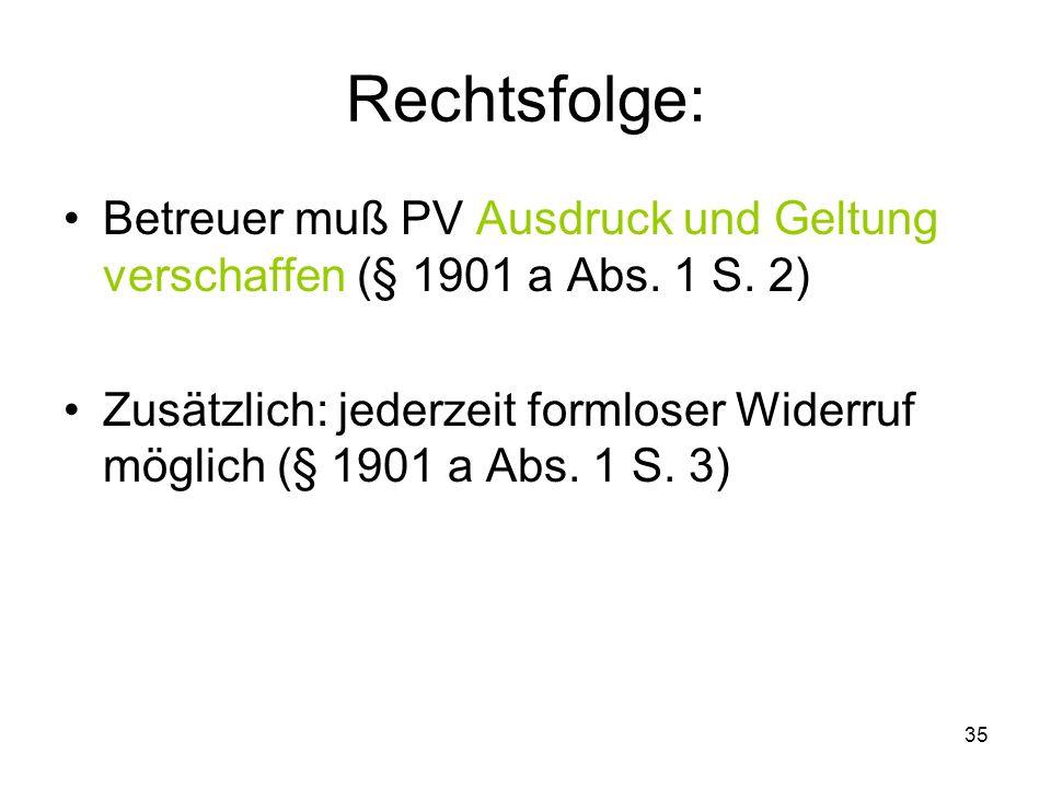 35 Rechtsfolge: Betreuer muß PV Ausdruck und Geltung verschaffen (§ 1901 a Abs.