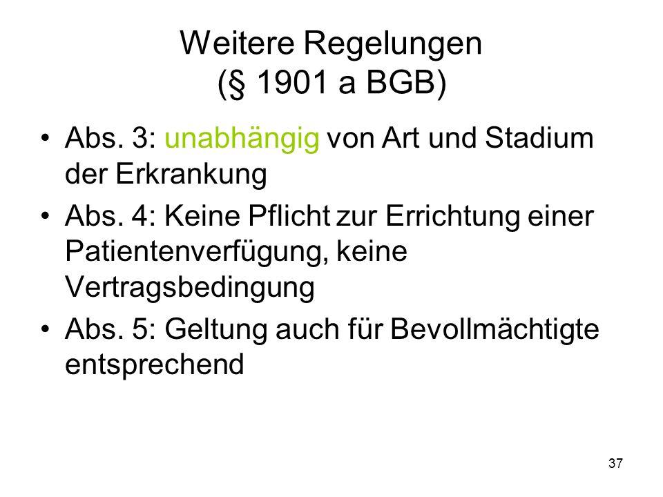 37 Weitere Regelungen (§ 1901 a BGB) Abs. 3: unabhängig von Art und Stadium der Erkrankung Abs.