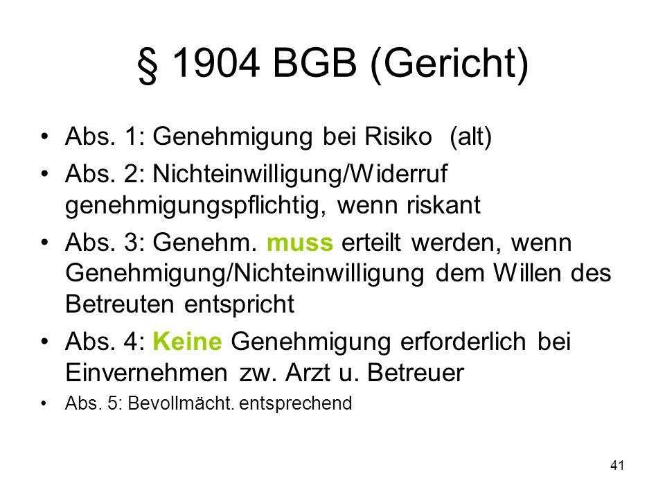 41 § 1904 BGB (Gericht) Abs. 1: Genehmigung bei Risiko (alt) Abs.