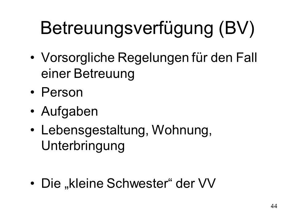 """44 Betreuungsverfügung (BV) Vorsorgliche Regelungen für den Fall einer Betreuung Person Aufgaben Lebensgestaltung, Wohnung, Unterbringung Die """"kleine Schwester der VV"""