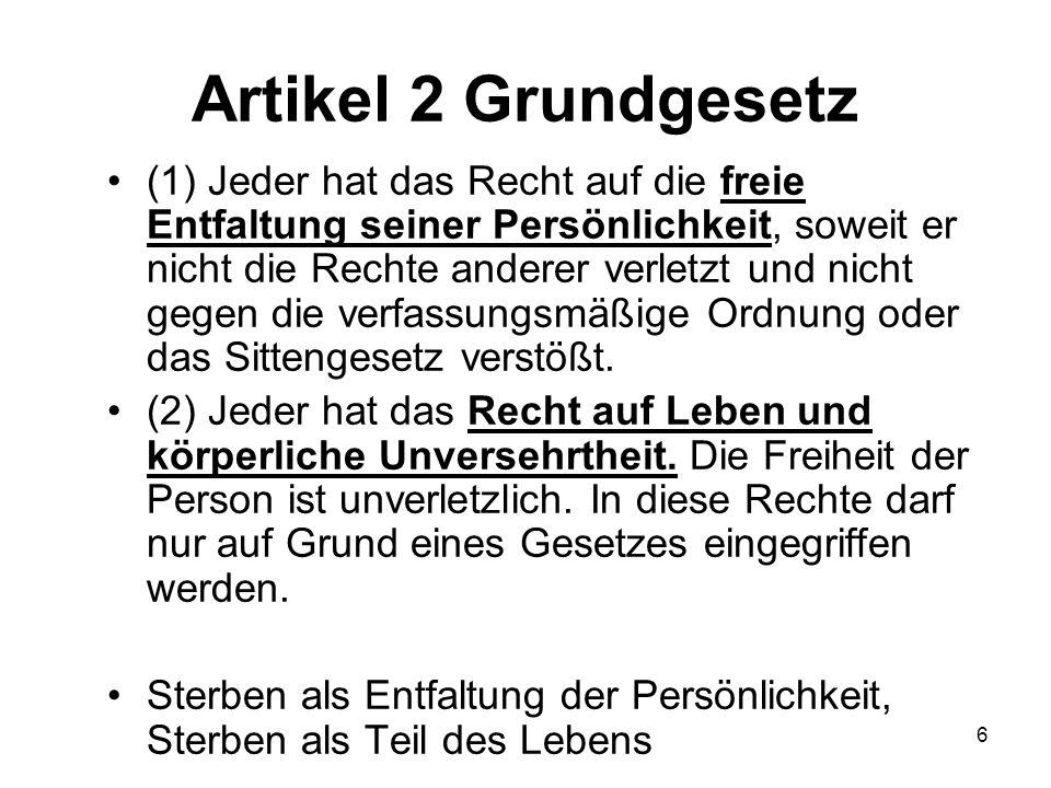 6 Artikel 2 Grundgesetz (1) Jeder hat das Recht auf die freie Entfaltung seiner Persönlichkeit, soweit er nicht die Rechte anderer verletzt und nicht gegen die verfassungsmäßige Ordnung oder das Sittengesetz verstößt.