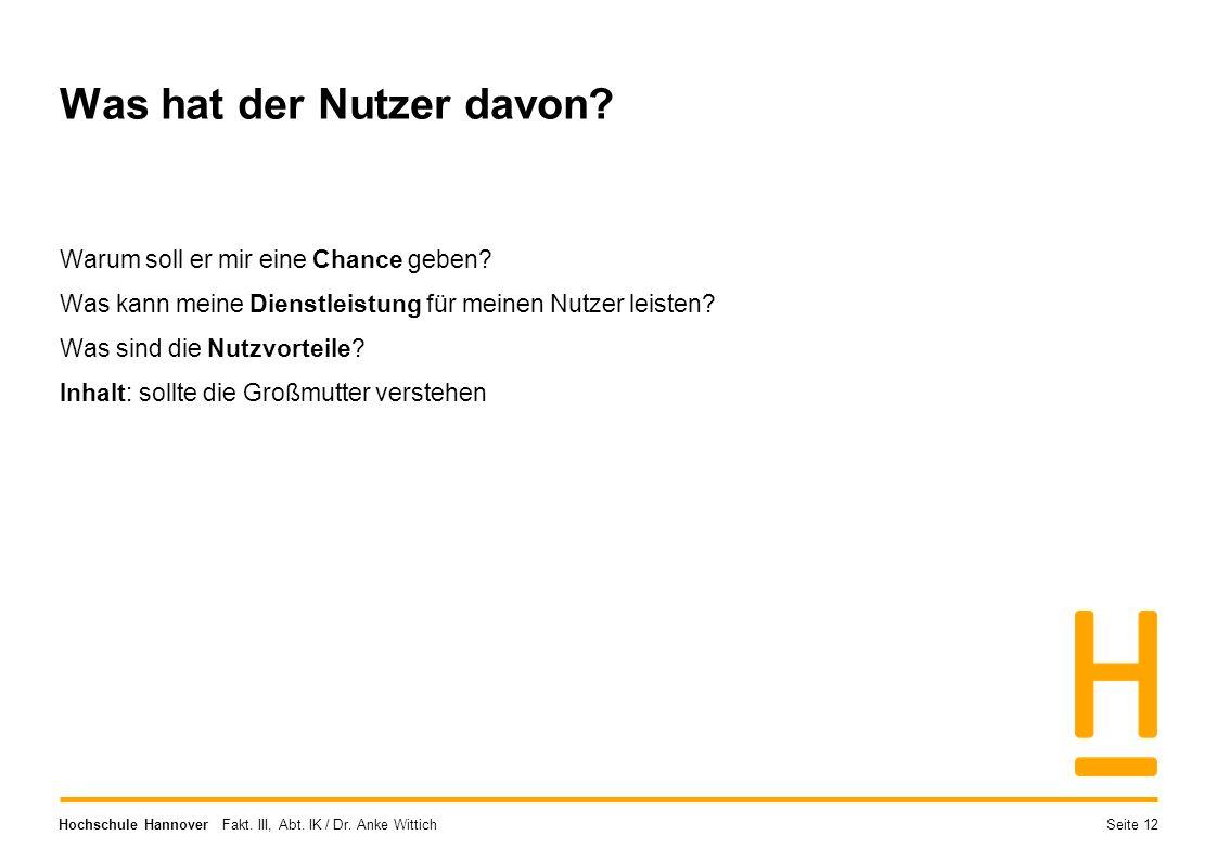 Hochschule Hannover Fakt. III, Abt. IK / Dr. Anke Wittich Was hat der Nutzer davon? Warum soll er mir eine Chance geben? Was kann meine Dienstleistung