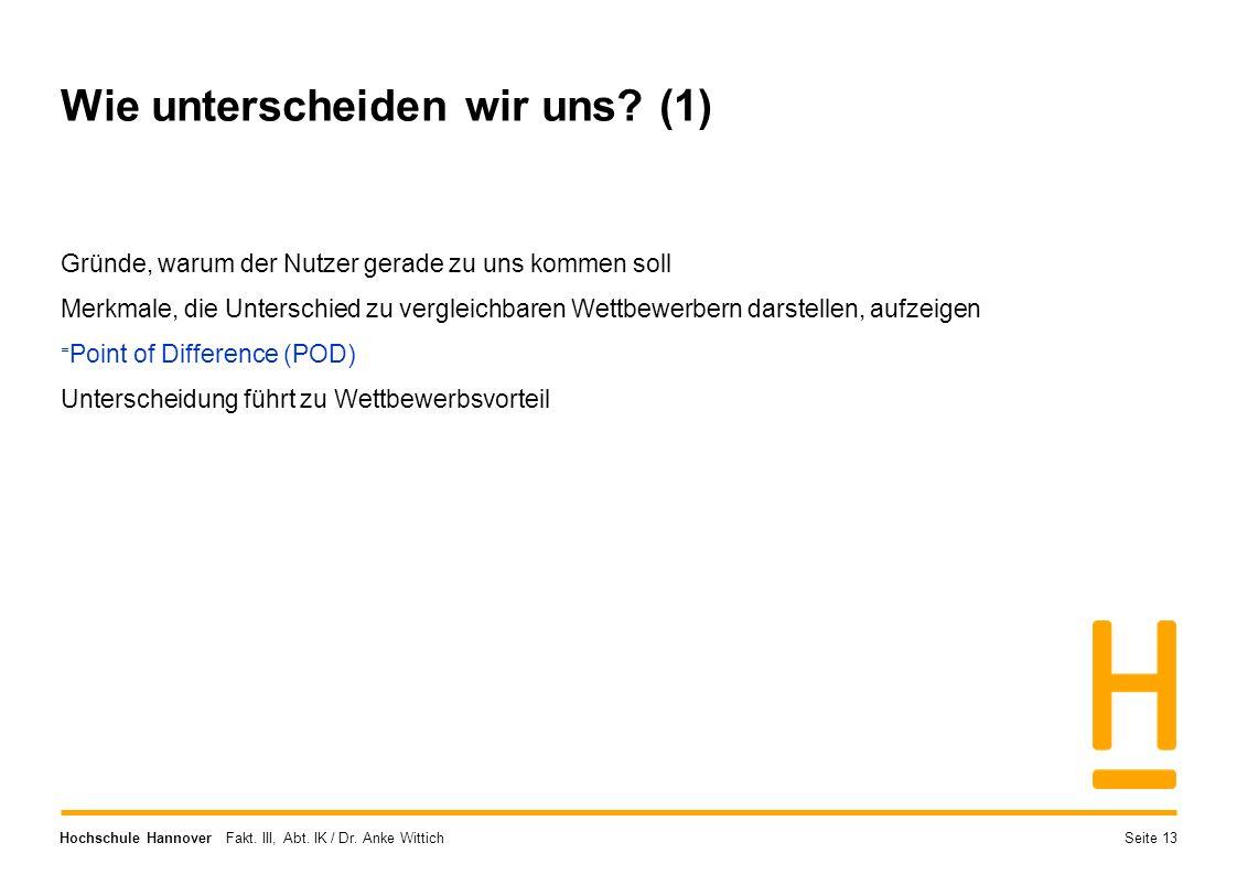 Hochschule Hannover Fakt. III, Abt. IK / Dr. Anke Wittich Wie unterscheiden wir uns? (1) Gründe, warum der Nutzer gerade zu uns kommen soll Merkmale,