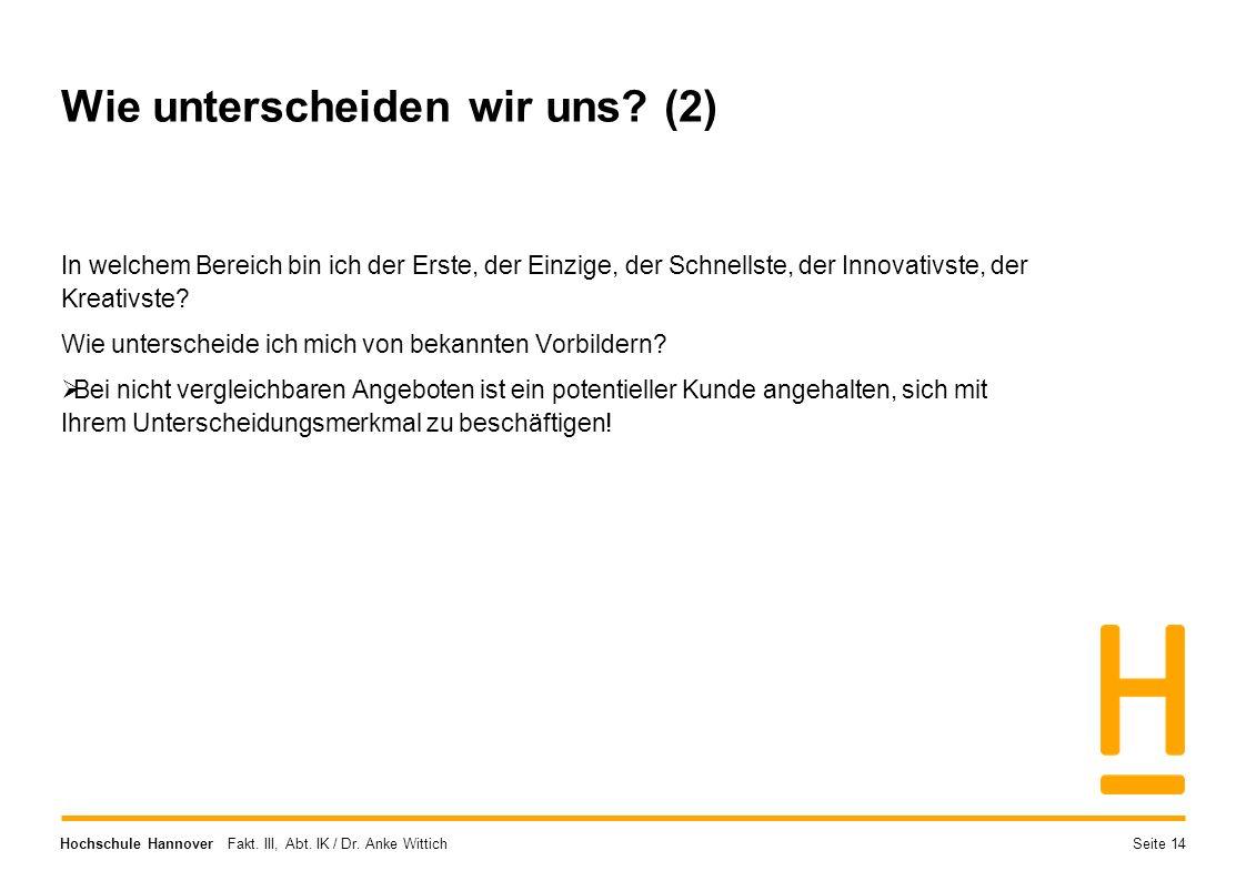 Hochschule Hannover Fakt. III, Abt. IK / Dr. Anke Wittich Wie unterscheiden wir uns? (2) In welchem Bereich bin ich der Erste, der Einzige, der Schnel