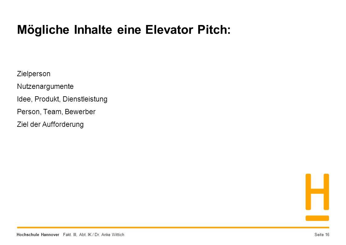 Hochschule Hannover Fakt. III, Abt. IK / Dr. Anke Wittich Mögliche Inhalte eine Elevator Pitch: Zielperson Nutzenargumente Idee, Produkt, Dienstleistu