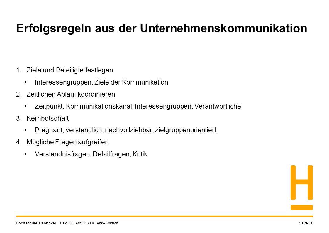 Hochschule Hannover Fakt. III, Abt. IK / Dr. Anke Wittich Erfolgsregeln aus der Unternehmenskommunikation 1.Ziele und Beteiligte festlegen Interesseng