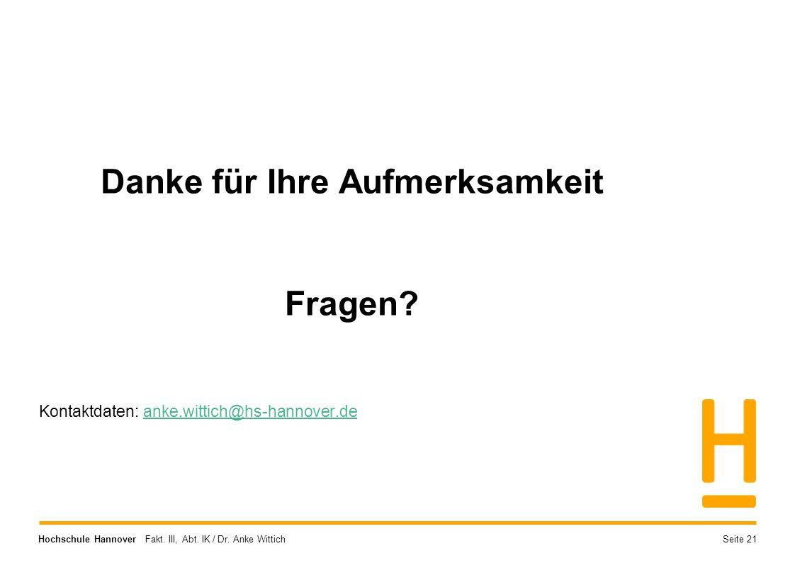 Hochschule Hannover Fakt. III, Abt. IK / Dr. Anke Wittich Danke für Ihre Aufmerksamkeit Fragen? Kontaktdaten: anke.wittich@hs-hannover.deanke.wittich@