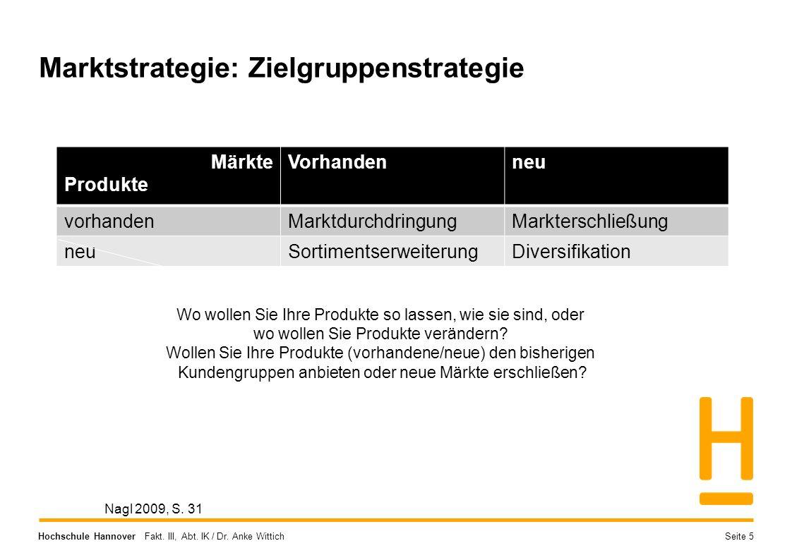 Hochschule Hannover Fakt. III, Abt. IK / Dr. Anke Wittich Marktstrategie: Zielgruppenstrategie Märkte Produkte Vorhandenneu vorhandenMarktdurchdringun