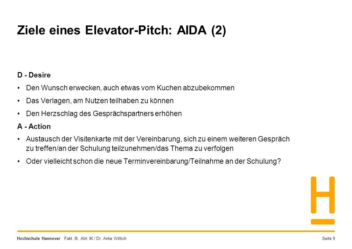 Hochschule Hannover Fakt. III, Abt. IK / Dr. Anke Wittich Ziele eines Elevator-Pitch: AIDA (2) D - Desire Den Wunsch erwecken, auch etwas vom Kuchen a