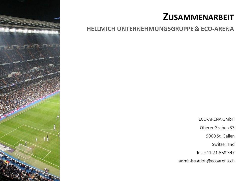 Z USAMMENARBEIT HELLMICH UNTERNEHMUNGSGRUPPE & ECO-ARENA ECO-ARENA GmbH Oberer Graben 33 9000 St. Gallen Switzerland Tel: +41.71.558.347 administratio